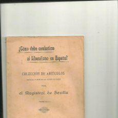 Libros antiguos: 3633.- COMO DEBE COMBATIRSE AL LIBERALISMO EN ESPAÑA-EL MAGISTRAL DE SEVILLA-SEVILLA 1909. Lote 48194425