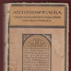 Libros antiguos: ANTONIO MAURA-TREINTA Y CINCO AÑOS DE VIDA PUBLICA-IMP. ARTES GRAFICAS-MADRID-1917-LH69. Lote 48227442