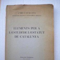 Libros antiguos: ELEMENTS PER A 'ESTUDI DE L'ESTATUT DE CATALUNYA .ED POLIGLOTA 1931. Lote 48333073
