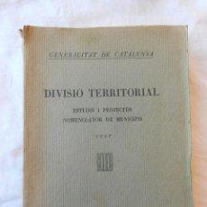 Libros antiguos: GENERALITAT DE CATALUNYA. DIVISIÓ TERRITORIAL. ESTUDIS I PROJECTES. NOMENCLATOR DE MUNICIPIS. TEXT.. Lote 49381597