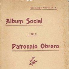 Libros antiguos: VIVES, GUILLERMO. ALBUM SOCIAL DEL PATRONATO OBRERO. 1912. . Lote 49575203