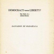 Libros antiguos: MADARIAGA, SALVADOR DE. DEMOCRACY VERSUS LIBERTY? THE FAITH OF A LIBERAL HERETIC. . Lote 49575375