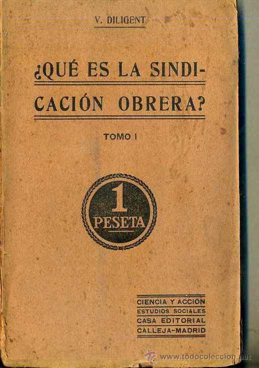 DILIGENT : QUÉ ES LA SINDICACIÓN OBRERA TOMO I (CALLEJA, S.F.) (Libros Antiguos, Raros y Curiosos - Pensamiento - Política)