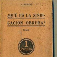 Libros antiguos: DILIGENT : QUÉ ES LA SINDICACIÓN OBRERA TOMO I (CALLEJA, S.F.). Lote 50105385