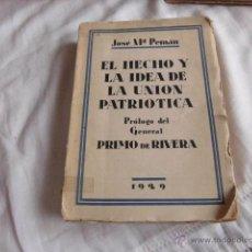 Libros antiguos: EL HECHO Y LA IDEA DE LA UNION PATRIOTICA.JOSE Mª PEMAN.PROLOGO DEL GENERAL PRIMO DE RIVERA 1929. Lote 50715585
