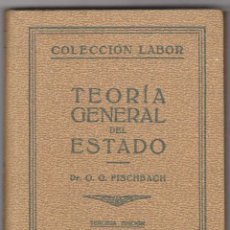 Libros antiguos: TEORÍA DEL ESTADO. DR. O. G. FISCHBACH. LABOR 3ª EDICIÓN 1934.. Lote 50831298