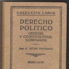 Libros antiguos: DERECHO POLÍTICO. PROF. O. GEORG FISCHBACHL . SEGUNDA EDICIÓN LABOR 1934.. Lote 50831450