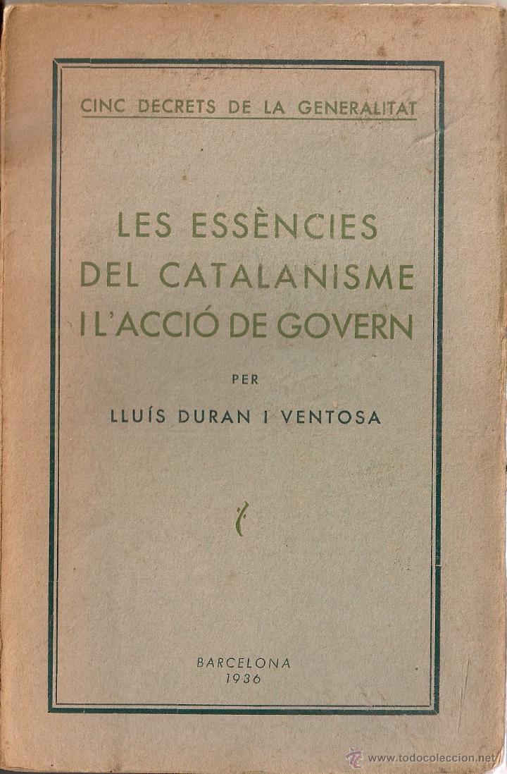 LES ESSENCIES DEL CATALANISME I L'ACCIO DE GOVERN / L. DURAN I VENTOSA. BCN : PUIG, 1936. 19X12CM. (Libros Antiguos, Raros y Curiosos - Pensamiento - Política)
