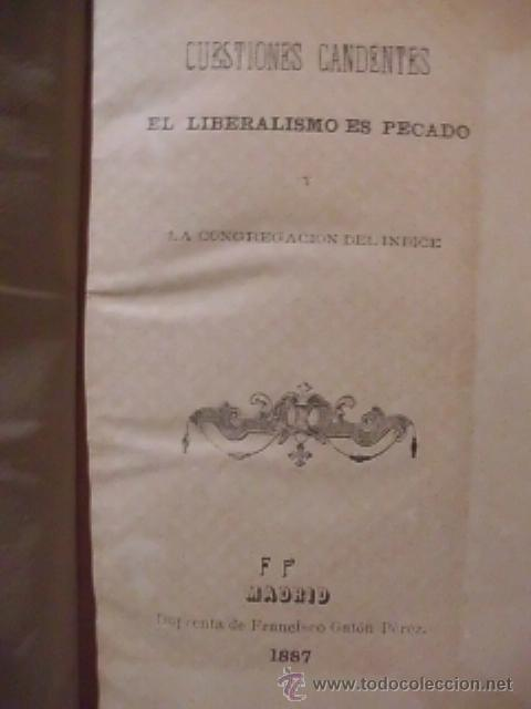 Libros antiguos: RAREZA-CUESTIONES CANDENTES. EL LIBERALISMO ES PECADO Y LA CONGREGACIÓN DEL ÍNDICE-1887-COLECCIONIST - Foto 3 - 51118627