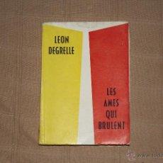 Libros antiguos: LES AMES QUI BRULENT (EN FRANCES)(ALMAS ARDIENDO) DEGRELLE, LEON. Lote 149879578