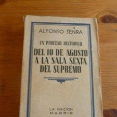 Libros antiguos: DEL 10 DE AGOSTGO A LA SALA SEXTA DEL SUPREMO. ALFONSO SENRA. LA NACION. 1933 414 PAG. Lote 52027070