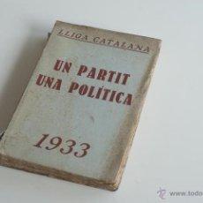 Libri antichi: UN PARTIT, UNA POLÍTICA - LLIGA CATALANA 1933. Lote 52633464