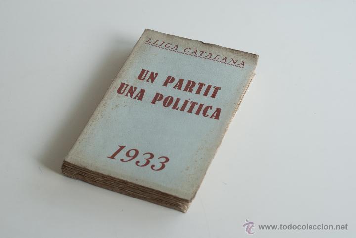 UN PARTIT, UNA POLÍTICA - LLIGA CATALANA 1933 (Libros Antiguos, Raros y Curiosos - Pensamiento - Política)