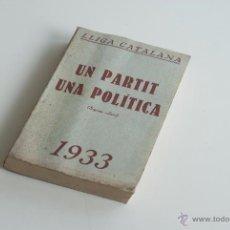 Libros antiguos: UN PARTIT, UNA POLÍTICA - LLIGA CATALANA 1933. Lote 52633504