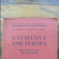 Libros antiguos: CATALUNYA AMB EUROPA. MÉS ENLLÀ DEL SEPARATISME. M. RUBIÓ I TUDURÍ I N. MART. 1932. . Lote 54531289