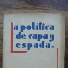 Libros antiguos: LA POLÍTICA DE CAPA Y ESPADA. EUGENIO SELLÈS. 1934. . Lote 54563019