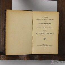 Libros antiguos: 5334- OBRAS Y ESCRITOS POLITICOS. VALENTIN ALMIRALL. EL CATALANISMO. TOMO I. 1902.. Lote 45586214