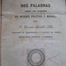 Libros antiguos: RARO - DOS PALABRAS SOBRE LA CUESTION DE INTERES POLITICO Y MORAL 1860 POR N. BLANCH E ILLA . Lote 54907895