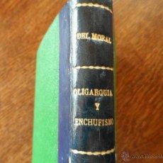Libros antiguos: 1º EDICIÓN - OLIGARQUIA Y ENCHUFISMO - JOAQUIN DEL MORAL, MADRID 1933. Lote 54909605