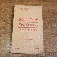 Libros antiguos: SEPARATISMO SOLIDARIO (LA POLITICA EN CATALUÑA). JUAN DE LA PURRIA (EMILIO NAVARRO) 1907.. Lote 55029812
