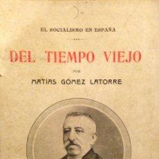 Libros antiguos: DEL TIEMPO VIEJO EL SOCIALISMO EN ESPAÑA. MADRID 1918. GOMEZ LATORRE MATIAS. Lote 55164140