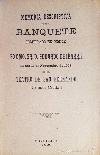 BANQUETE CELEBRADO EN HONOR DE E. IBARRA EN EL TEATRO DE S. FERNANDO, SEVILLA 1909 (Libros Antiguos, Raros y Curiosos - Pensamiento - Política)