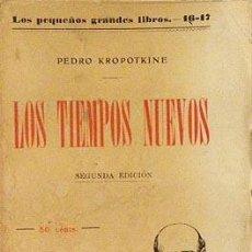 Libros antiguos: KROPOTKINE: LOS TIEMPOS NUEVOS. (ANARQUISMO. SOCIALISMO) POLITICA. Lote 56482403