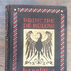 Libros antiguos: LA POLÍTICA ALEMANA. PRÍNCIPE BÜLOW ED GUSTAVO GILI 1916 MOLT BON ESTAT V FOTOS. Lote 57256010