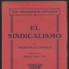 Libros antiguos: EL SINDICALISMO, POR FRANCISCO CAÑADAS. PROLOGO DE ANGE PESTAÑA. 1931.. Lote 57324536