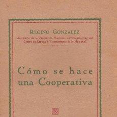 Libros antiguos: REGINO GONZALEZ. CÓMO SE HACE UNA COOPERATIVA. MADRID, EDICIÓN DEL AUTOR, C. 1930? SOCIALISMO. Lote 57482166