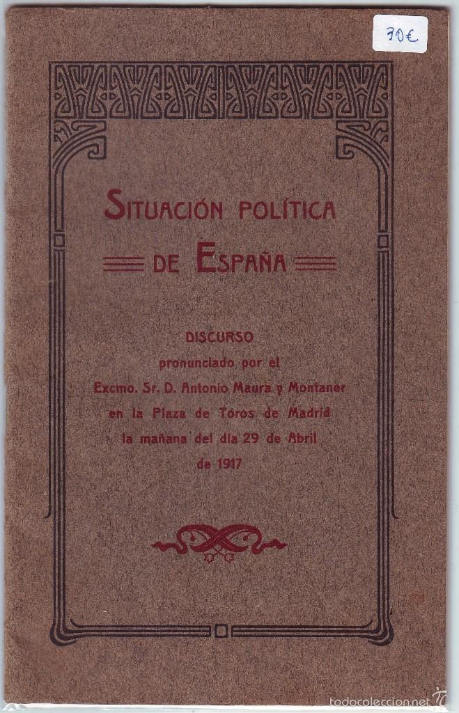 SITUACIÓN POLÍTICA DE ESPAÑA . DISCURSO DE EXCMO. SR. D. ANTONIO MAURA Y MONTANER 1917 (Libros Antiguos, Raros y Curiosos - Pensamiento - Política)