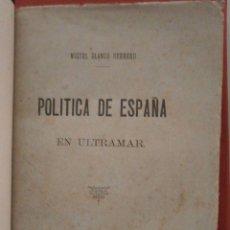 Libros antiguos: POLITICA DE ESPAÑA EN ULTRAMAR. MIGUEL BLANCO HERRERO. Lote 57992551