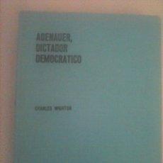 Libros antiguos: ADENAUER, DICTADOR DEMOCRATICO, CHARLES WIGHTON, BARCELONA. 1964. Lote 58631849