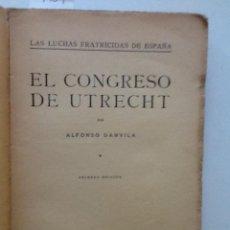 Libros antiguos: EL CONGRESO DE UTRECHT. 1929 ALFONSO DANVILA. LAS LUCHAS FRATRICIDAS DE ESPAÑA. Lote 59893423