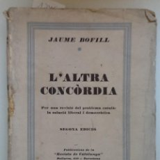Libros antiguos: L'ALTRA CONCORDIA. 1930 JAU,E BOFILL. PER UNA REVISIO DEL PROBLEMA CATALA. LA SOLUCIO LIBERAL I. Lote 60286007