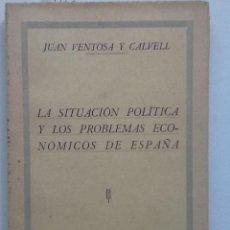Libros antiguos: LA SITUACION POLITICA Y LOS PROBLEMAS ECONOMICOS DE ESPAÑA. 1932 JUAN VENTOSA Y CLAVELL. Lote 60330575