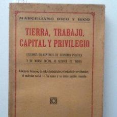 Libros antiguos: TIERRA, TRABAJO, CAPITAL Y PRIVILEGIO. MARCELINO RICO Y RICO.. Lote 60414571