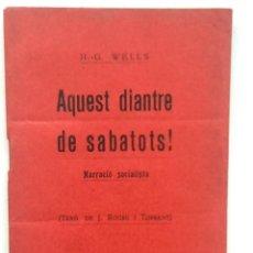 Libros antiguos: AQUEST DIANTRE DE SABATOTS . NARRACIO SOCIALISTA. H.G. WELLS. TRADUCCIO J.ROUR I TORRENT. Lote 60496075
