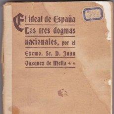 Libros antiguos: EL IDEAL DE ESPAÑA - LOS TRES DOGMAS NACIONALES - VAZQUEZ DE MELLA - IMPRENTA ALEMANA - 1915. Lote 64037683
