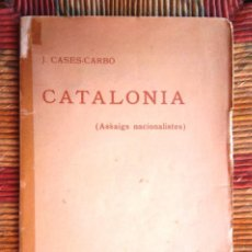 Libros antiguos: CATALÒNIA ASSAIGS NACIONALISTES J CASES-CARBÓ 1908 TIPOGRAFIA L'AVENÇ BON ESTAT V FOTOS. Lote 64466291