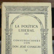 Libros antiguos: 8158 - LA POLÍTICA LIBERAL. JOSÉ CANALEJAS. E. TIP. EDITORIAL. 1912. . Lote 66078830