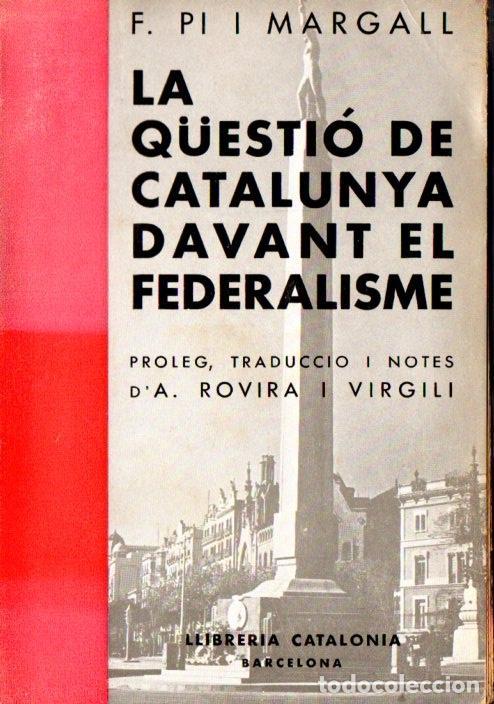 PI I MARGALL : LA QUESTIÓ DE CATALUNYA DAVANT EL FEDERALISME (LIB. CATALONIA, 1936) (Libros Antiguos, Raros y Curiosos - Pensamiento - Política)