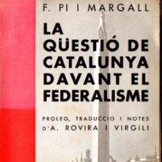 Libros antiguos: PI I MARGALL : LA QUESTIÓ DE CATALUNYA DAVANT EL FEDERALISME (LIB. CATALONIA, 1936). Lote 66442270