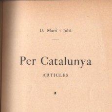 Libros antiguos: MARTÍ I JULIÀ : PER CATALUNYA (ASSOCIACIÓ CATALANISTA DE GRACIA, 1913). Lote 67945797