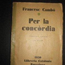 Libros antiguos: PER LA CONCORDIA. FRANCESC CAMBO. LLIBRERIA CATALONIA 1930. Lote 68682521