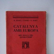 Libros antiguos: CATALUNYA AMB EUROPA (RUBIÓ I TUDURÍ I N.MART) MES ENLLA DEL SEPARATISME 1932. Lote 69338597