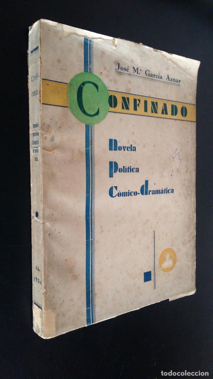 CONFINADO / NOVELA POLITICA COMICO DRAMATICA / GARCIA AZNAR, JOSE MARIA / 1934 (Libros Antiguos, Raros y Curiosos - Pensamiento - Política)