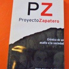 Libros antiguos: PROYECTO ZAPATERO - CRONICA DE UN ASALTO A LA SOCIEDAD. Lote 72998499