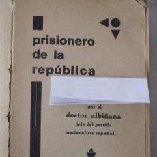 Libros antiguos: PRISIONERO DE LA REPÚBLICA POR EL DOCTOR ALBIÑANA. Lote 73668247