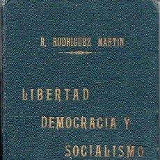 Libros antiguos: ROMAN RODRIGUEZ MARTIN : LIBERTAD, DEMOCRACIA Y SOCIALISMO (IMP. HELÉNICA, MADRID, 1931). Lote 76796795